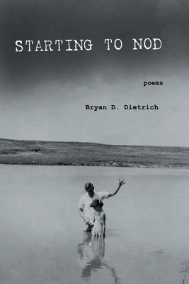 Starting to Nod by Bryan D. Dietrich