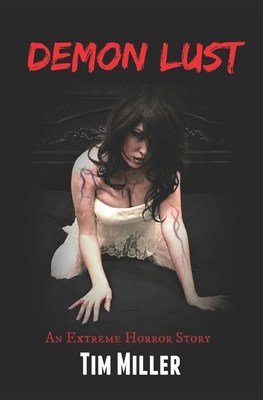 Demon Lust: An Extreme Horror Story by Tim Miller