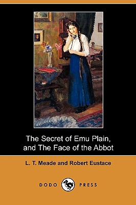 The Secret of Emu Plain, and the Face of the Abbot (Dodo Press) by Robert Eustace, L. T. Meade