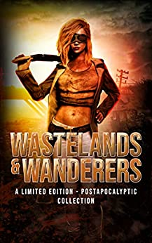 Wastelands and Wanderers: A Limited Edition Post-apocalyptic Box Set by Rainy Kaye, Delizhia Jenkins, D.C. Gomez, Natasha Larry, DA Stein, J. Bridger, Stefan Lear, Margo Bond Collins
