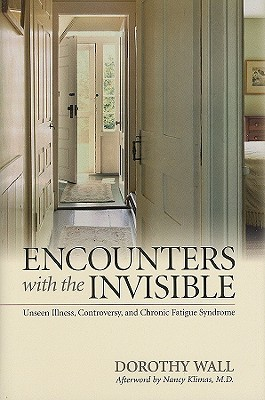 Encounters with the Invisible: Unseen Illness, Controversy, and Chronic Fatigue Syndrome by Nancy Klimas, Dorothy Wall