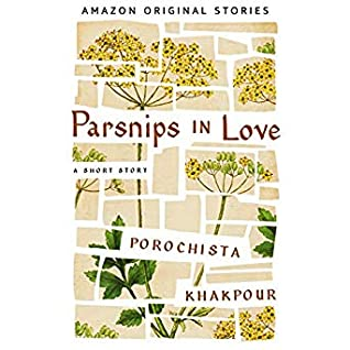 Parsnips in Love by Neil Shah, Porochista Khakpour