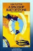 A Spaceship Built of Stone and Other Stories by Lisa Tuttle