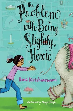 The Problem with Being Slightly Heroic by Uma Krishnaswami, Abigail Halpin