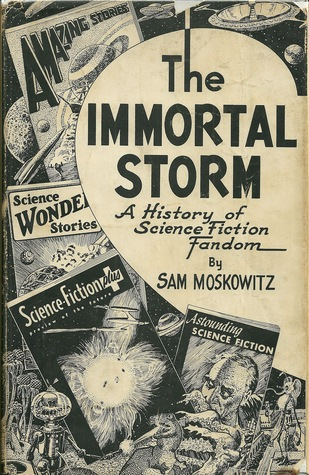The Immortal Storm: A History of Science Fiction Fandom (Classics of Science Fiction) by Sam Moskowitz