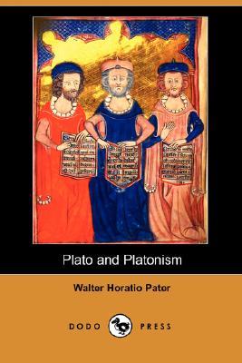 Plato and Platonism (Dodo Press) by Walter Horatio Pater