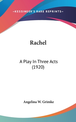 Rachel: A Play in Three Acts (1920) by Angelina W. Grimke