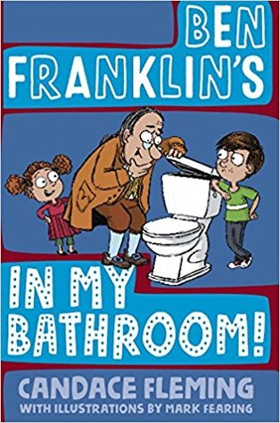 Ben Franklin's in My Bathroom! by Candace Fleming, Mark Fearing