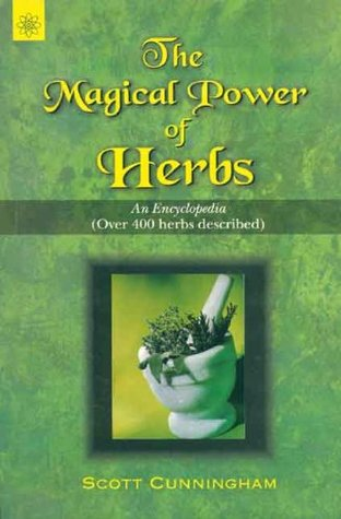 The Magical Power of Herbs: An Encyclopedia (Over 400 Herbs Described) by Scott Cunningham