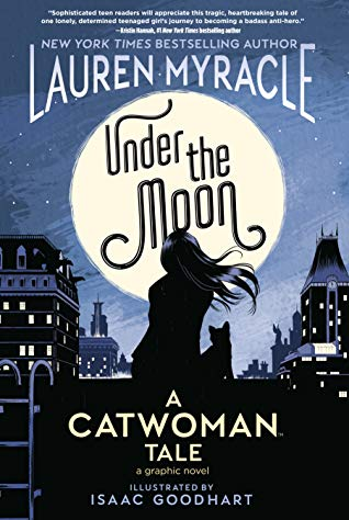 Under The Moon: A Catwoman Tale by Lauren Myracle, Isaac Goodhart