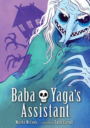 Baba Yaga's Assistant by Emily Carroll, Marika McCoola