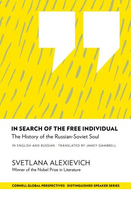 In Search of the Free Individual: The History of the Russian-Soviet Soul by Svetlana Alexievich