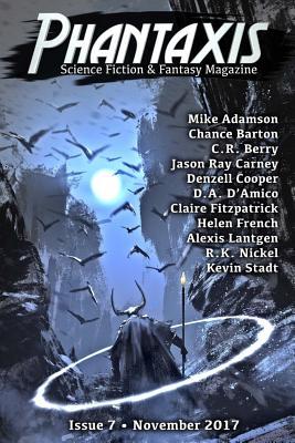 Phantaxis November 2017: Science Fiction & Fantasy Magazine by Mike Adamson, Jason Ray Carney, C. R. Berry