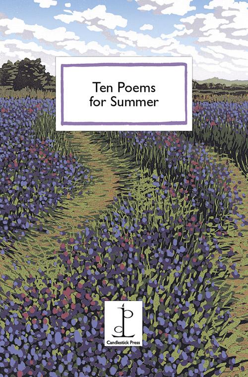 Ten Poems for Summer by Louise Glück, Isaac Rosenberg, Edward Thomas, Choman Hardi, Jane Kenyon, Norman MacCaig, D.H. Lawrence, Naomi Shihab Nye, Fiona Benson, Aidan Carl Mathews