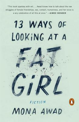 13 Ways of Looking at a Fat Girl: Fiction by Mona Awad