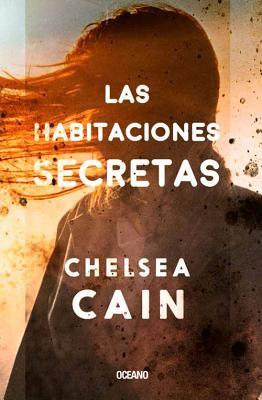 Las Habitaciones Secretas by Chelsea Cain