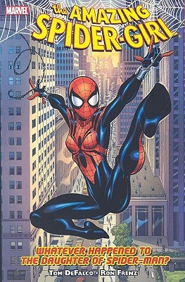 Amazing Spider-Girl, Volume 1: Whatever Happened to the Daughter of Spider-Man by Tom DeFalco, Ron Frenz