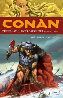 Conan, Vol. 1: The Frost Giant's Daughter and Other Stories by Tom Yeates, Cary Nord, Kurt Busiek