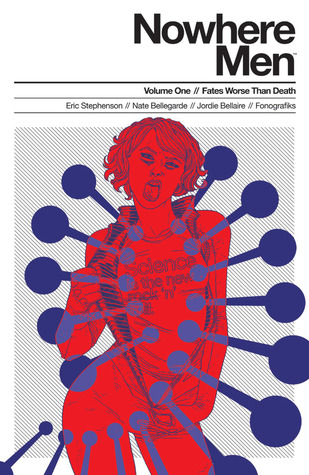 Nowhere Men, Vol. 1: Fates Worse Than Death by Fonografiks, Eric Stephenson, Nate Bellegarde, Jordie Bellaire