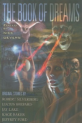 The Book of Dreams by Nick Gevers, Lucius Shepard, Kage Baker, Jay Lake, Robert Silverberg, Jeffrey Ford