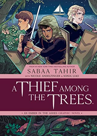 A Thief Among the Trees: An Ember in the Ashes Graphic Novel by Nicole Andelfinger, Sonia Liao, Sabaa Tahir