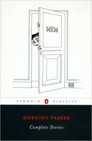 Complete Stories by Colleen Bresse, Regina Barreca, Dorothy Parker