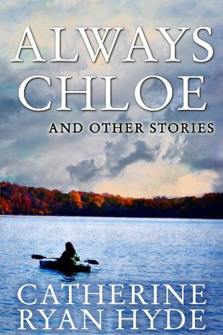 Always Chloe and Other Stories by Catherine Ryan Hyde