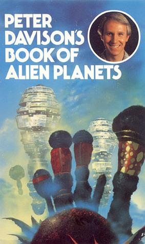 Book of Alien Planets by H.B. Fyfe, Edmond Hamilton, Mary Gentle, Michael Shaara, Stephen David, Arthur C. Clarke, Peter Davison, Ray Bradbury