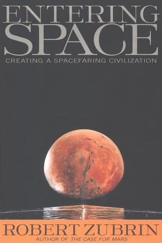 Entering Space: Creating a Spacefaring Civilization by Robert Zubrin