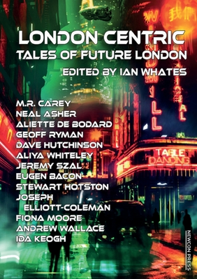 London Centric: Tales of Future London by M. R. Carey, Neal Asher