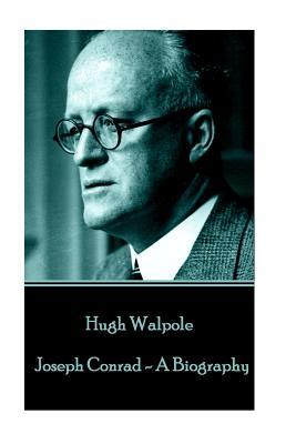 Hugh Walpole - Joseph Conrad - A Biography by Hugh Walpole