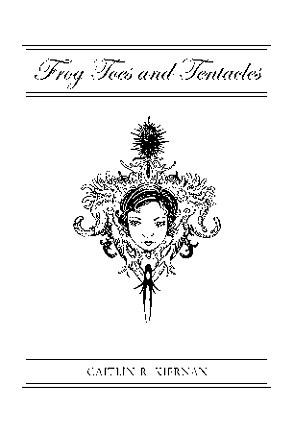 Frog Toes and Tentacles by Vince Locke, Caitlín R. Kiernan