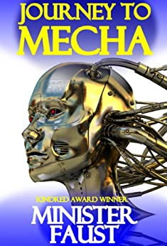 Journey to Mecha: Eight Visionary SF, Fantasy, Philosophical and Satirical Tales by Minister Faust