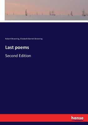 Last poems: Second Edition by Robert Browning, Elizabeth Barrett Browning