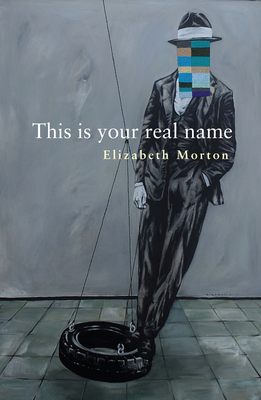 This Is Your Real Name by Elizabeth Morton