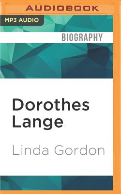 Dorothes Lange: A Life Beyond Limits by Linda Gordon