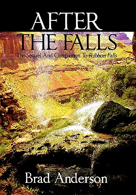 After the Falls: The Sequel and Companion to Ribbon Falls by Brad Anderson
