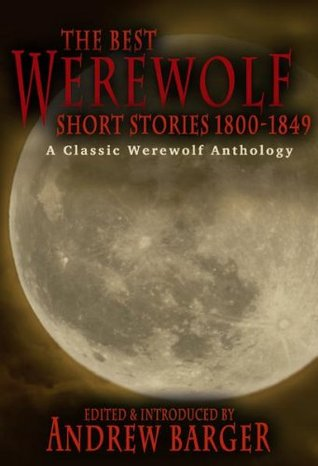 The Best Werewolf Short Stories 1800-1849: A Classic Werewolf Anthology by Catherine Crowe, Sutherland Menzies, Andrew Barger, Erckmann-Chatrian, Frederick Marryat