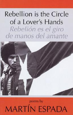 Rebellion Is the Circle of a Lover's Hands/Rebelió by Martín Espada