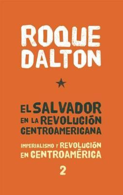 El Salvador En La Revolucian Centroamericana: Imperialismo Y Revolucian En Centroamarica Tomo 2 by Roque Dalton