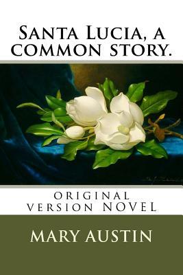 Santa Lucia, a common story.: original version NOVEL by Mary Austin
