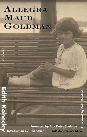 Allegra Maud Goldman by Edith Konecky, Alix Kates Shulman, Tillie Olsen