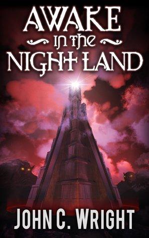 Awake in the Night Land by John C. Wright