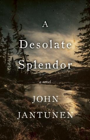 A Desolate Splendor by John Jantunen