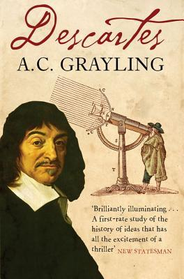 Descartes: The Life of René Descartes and Its Place in His Times by A.C. Grayling