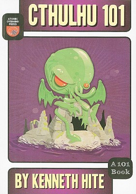 Cthulhu 101: A Beginner's Guide to the Dreamer in the Deep by Kenneth Hite