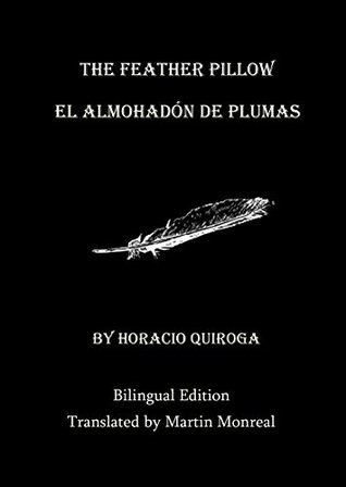 The Feather Pillow / El Almohadón de Pluma (Bilingual Edition) by Martin Monreal, Horacio Quiroga