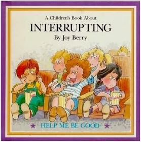 A Children's Book About Interrupting by Joy Berry