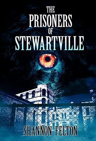 The Prisoners of Stewartville by Shannon Felton