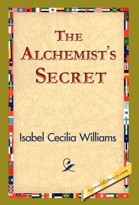 The Alchemist's Secret by Isabel Cecilia Williams